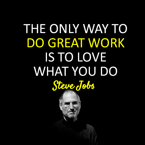 The-Only-Way-To-Do-Great-Work-is-To-Love-What-You-Do-Steve-Jobs